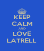 KEEP CALM AND LOVE LATRELL - Personalised Poster A4 size