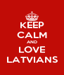 KEEP CALM AND LOVE LATVIANS - Personalised Poster A4 size