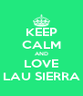 KEEP CALM AND LOVE LAU SIERRA - Personalised Poster A4 size