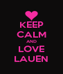 KEEP CALM AND LOVE LAUEN - Personalised Poster A4 size