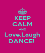KEEP CALM AND Love.Laugh DANCE!  - Personalised Poster A4 size