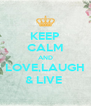 KEEP CALM AND LOVE,LAUGH & LIVE  - Personalised Poster A4 size