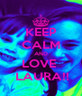 KEEP CALM AND LOVE   LAURA!! - Personalised Poster A4 size