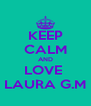 KEEP CALM AND LOVE  LAURA G.M - Personalised Poster A4 size