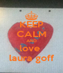 KEEP CALM AND love  laura goff - Personalised Poster A4 size
