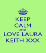 KEEP CALM AND LOVE LAURA KEITH XXX - Personalised Poster A4 size