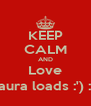 KEEP CALM AND Love Laura loads :') :*  - Personalised Poster A4 size