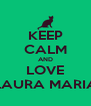 KEEP CALM AND LOVE LAURA MARIA - Personalised Poster A4 size
