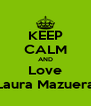 KEEP CALM AND Love Laura Mazuera - Personalised Poster A4 size