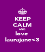 KEEP CALM AND love  laurajane<3 - Personalised Poster A4 size