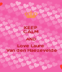 KEEP CALM AND Love Laure  Van den Haezevelde - Personalised Poster A4 size