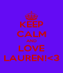 KEEP CALM AND LOVE LAUREN!<3 - Personalised Poster A4 size