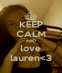 KEEP CALM AND love lauren<3 - Personalised Poster A4 size