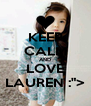 """KEEP CALM AND LOVE LAUREN :""""> - Personalised Poster A4 size"""