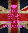 KEEP CALM AND LOVE LAUREN  GOODGER - Personalised Poster A4 size