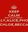 KEEP CALM AND LOVE LAUREN  HOLLY,ALICE,PHOEBE CHLOE,BECCA - Personalised Poster A4 size