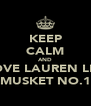 KEEP CALM AND LOVE LAUREN LEE MUSKET NO.1 - Personalised Poster A4 size