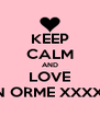 KEEP CALM AND LOVE LAUREN ORME XXXXXXXXX - Personalised Poster A4 size
