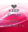 KEEP CALM AND love Lauren ! x - Personalised Poster A4 size