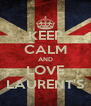 KEEP CALM AND LOVE LAURENT'S - Personalised Poster A4 size
