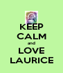 KEEP CALM and LOVE LAURICE - Personalised Poster A4 size