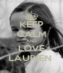 KEEP CALM AND LOVE LAURIEN  - Personalised Poster A4 size