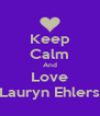 Keep Calm And Love Lauryn Ehlers - Personalised Poster A4 size