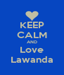 KEEP CALM AND Love Lawanda - Personalised Poster A4 size