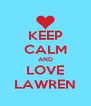 KEEP CALM AND LOVE LAWREN - Personalised Poster A4 size