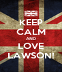 KEEP CALM AND LOVE LAWSON! - Personalised Poster A4 size