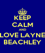 KEEP CALM AND LOVE LAYNE BEACHLEY - Personalised Poster A4 size