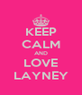 KEEP CALM AND LOVE LAYNEY - Personalised Poster A4 size