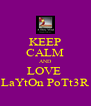 KEEP CALM AND LOVE  LaYtOn PoTt3R - Personalised Poster A4 size