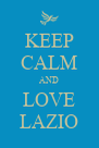 KEEP CALM AND LOVE LAZIO - Personalised Poster A4 size
