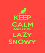 KEEP CALM AND LOVE LAZY SNOWY - Personalised Poster A4 size