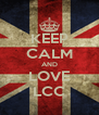 KEEP CALM AND LOVE LCC - Personalised Poster A4 size