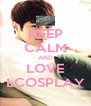 KEEP CALM AND LOVE LCOSPLAY - Personalised Poster A4 size