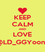 KEEP CALM AND LOVE @LD_GGYoona - Personalised Poster A4 size