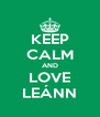 KEEP CALM AND LOVE LEÁNN - Personalised Poster A4 size