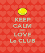 KEEP CALM and LOVE Le CLUB - Personalised Poster A4 size