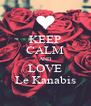 KEEP CALM AND LOVE Le Kanabis - Personalised Poster A4 size