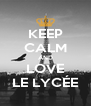 KEEP CALM AND LOVE LE LYCÉE - Personalised Poster A4 size