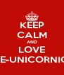 KEEP CALM AND LOVE LE-UNICORNIO - Personalised Poster A4 size