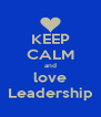 KEEP CALM and love Leadership - Personalised Poster A4 size