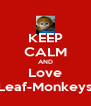 KEEP CALM AND Love Leaf-Monkeys - Personalised Poster A4 size