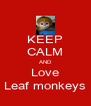 KEEP CALM AND Love Leaf monkeys - Personalised Poster A4 size