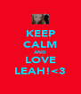 KEEP CALM AND LOVE LEAH!<3 - Personalised Poster A4 size