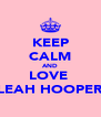KEEP CALM AND LOVE  LEAH HOOPER - Personalised Poster A4 size