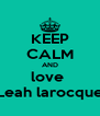 KEEP CALM AND love  Leah larocque - Personalised Poster A4 size