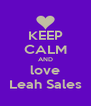 KEEP CALM AND love Leah Sales - Personalised Poster A4 size